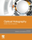 Optical Holography : Materials, Theory and Applications - Book