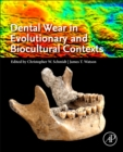 Dental Wear in Evolutionary and Biocultural Contexts - Book