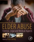 Elder Abuse : Forensic, Legal and Medical Aspects - Book