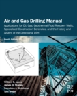 Air and Gas Drilling Manual : Applications for Oil, Gas, Geothermal Fluid Recovery Wells, Specialized Construction Boreholes, and the History and Advent of the Directional DTH - Book