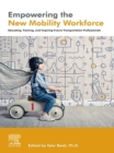 Empowering the New Mobility Workforce : Educating, Training, and Inspiring Future Transportation Professionals - eBook