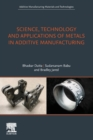 Science, Technology and Applications of Metals in Additive Manufacturing - Book