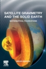 Satellite Gravimetry and the Solid Earth : Mathematical Foundations - Book