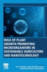 Role of Plant Growth Promoting Microorganisms in Sustainable Agriculture and Nanotechnology - Book