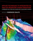 Applied Techniques to Integrated Oil and Gas Reservoir Characterization : A Problem-Solution Discussion with Geoscience Experts - Book
