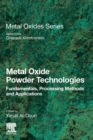 Metal Oxide Powder Technologies : Fundamentals, Processing Methods and Applications - Book