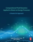 Computational Fluid Dynamics Applied to Waste-to-Energy Processes : A Hands-On Approach - Book
