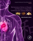Mechanisms of Action in Disease and Recovery in Integrative Cardiovascular Chinese Medicine : Volume 6 - Book