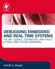 Debugging Embedded and Real-Time Systems : The Art, Science, Technology, and Tools of Real-Time System Debugging - eBook