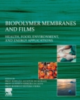 Biopolymer Membranes and Films : Health, Food, Environment, and Energy Applications - Book
