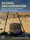 Global Groundwater : Source, Scarcity, Sustainability, Security, and Solutions - eBook