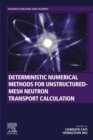 Deterministic Numerical Methods for Unstructured-Mesh Neutron Transport Calculation - eBook