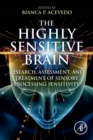 The Highly Sensitive Brain : Research, Assessment, and Treatment of Sensory Processing Sensitivity - Book