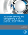 Advanced Security and Safeguarding in the Nuclear Power Industry : Impacts of Radiation and Disaster Planning in the Modern World - Book