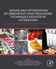 Design and Optimization of Innovative Food Processing Techniques Assisted by Ultrasound : Developing Healthier and Sustainable Food Products - eBook