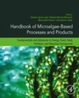 Handbook of Microalgae-Based Processes and Products : Fundamentals and Advances in Energy, Food, Feed, Fertilizer, and Bioactive Compounds - eBook