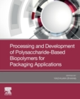 Processing and Development of Polysaccharide-Based Biopolymers for Packaging Applications - Book