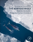The Bowhead Whale : Balaena Mysticetus: Biology and Human Interactions - Book