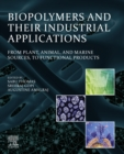 Biopolymers and Their Industrial Applications : From Plant, Animal, and Marine Sources, to Functional Products - eBook
