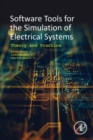 Software Tools for the Simulation of Electrical Systems : Theory and Practice - Book