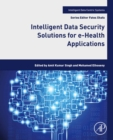 Intelligent Data Security Solutions for e-Health Applications - eBook