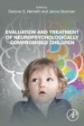 Evaluation and Treatment of Neuropsychologically Compromised Children - Book