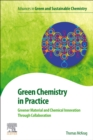 Green Chemistry in Practice : Greener Material and Chemical Innovation through Collaboration - Book