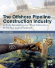 The Offshore Pipeline Construction Industry : Activity Modeling and Cost Estimation in the U.S Gulf of Mexico - Book