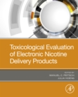 Toxicological Evaluation of Electronic Nicotine Delivery Products - eBook