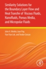 Similarity Solutions for the Boundary Layer Flow and Heat Transfer of Viscous Fluids, Nanofluids, Porous Media, and Micropolar Fluids - Book