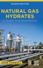 Natural Gas Hydrates : A Guide for Engineers - Book
