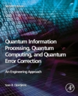 Quantum Information Processing, Quantum Computing, and Quantum Error Correction : An Engineering Approach - Book