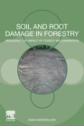 Soil and Root Damage in Forestry : Reducing the Impact of Forest Mechanization - Book