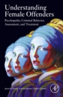 Understanding Female Offenders : Psychopathy, Criminal Behavior, Assessment, and Treatment - eBook