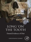 Long 'on' the Tooth : Dental Evidence of Diet - eBook