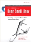 The Official Damn Small Linux Book : The Tiny Adaptable Linux That Runs on Anything - Book