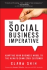 Social Business Imperative, The : Adapting Your Business Model to the Always-Connected Customer - Book