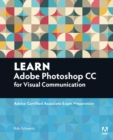 Learn Adobe Photoshop CC for Visual Communication : Adobe Certified Associate Exam Preparation - Book