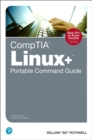 CompTIA Linux+ Portable Command Guide : All the commands for the CompTIA XK0-004 exam in one compact, portable resource - Book