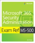 Exam Ref MS-500 Microsoft 365 Security Administration - Book