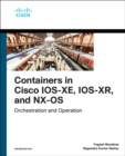 Containers in Cisco IOS-XE, IOS-XR, and NX-OS : Orchestration and Operation - Book