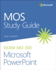 MOS Study Guide for Microsoft PowerPoint Exam MO-300 - Book