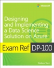 Exam Ref DP-100 Designing and Implementing a Data Science Solution on Azure - Book