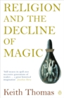 Religion and the Decline of Magic : Studies in Popular Beliefs in Sixteenth and Seventeenth-Century England - Book