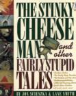 The Stinky Cheese Man and Other Fairly Stupid Tales - Book