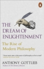 The Dream of Enlightenment : The Rise of Modern Philosophy - Book