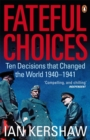 Fateful Choices : Ten Decisions that Changed the World, 1940-1941 - Book