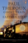 Ghost Train to the Eastern Star : On the tracks of 'The Great Railway Bazaar' - Book