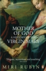 Mother of God : A History of the Virgin Mary - Book