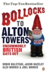 Bollocks to Alton Towers : Uncommonly British Days Out - Book